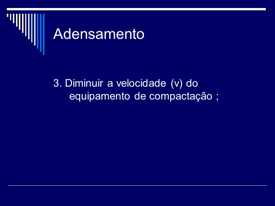 Adensamento 3. Diminuir a velocidade (v) do equipamento de compactação ;