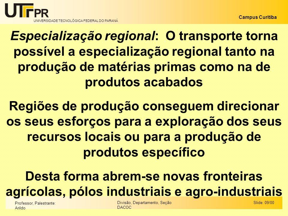 Especialização regional: O transporte torna possível a especialização regional tanto na produção de matérias primas como na de produtos acabados