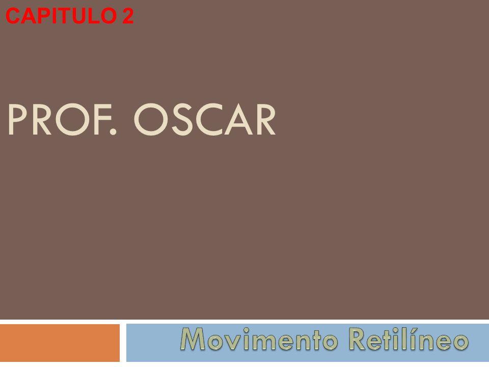CAPITULO 2 Prof. Oscar Movimento Retilíneo