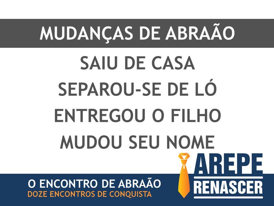 MUDANÇAS DE ABRAÃO SAIU DE CASA SEPAROU-SE DE LÓ ENTREGOU O FILHO
