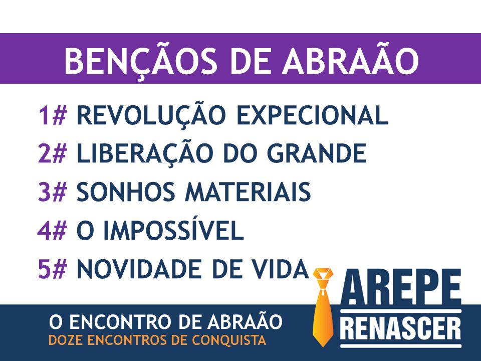 BENÇÃOS DE ABRAÃO 1# REVOLUÇÃO EXPECIONAL 2# LIBERAÇÃO DO GRANDE