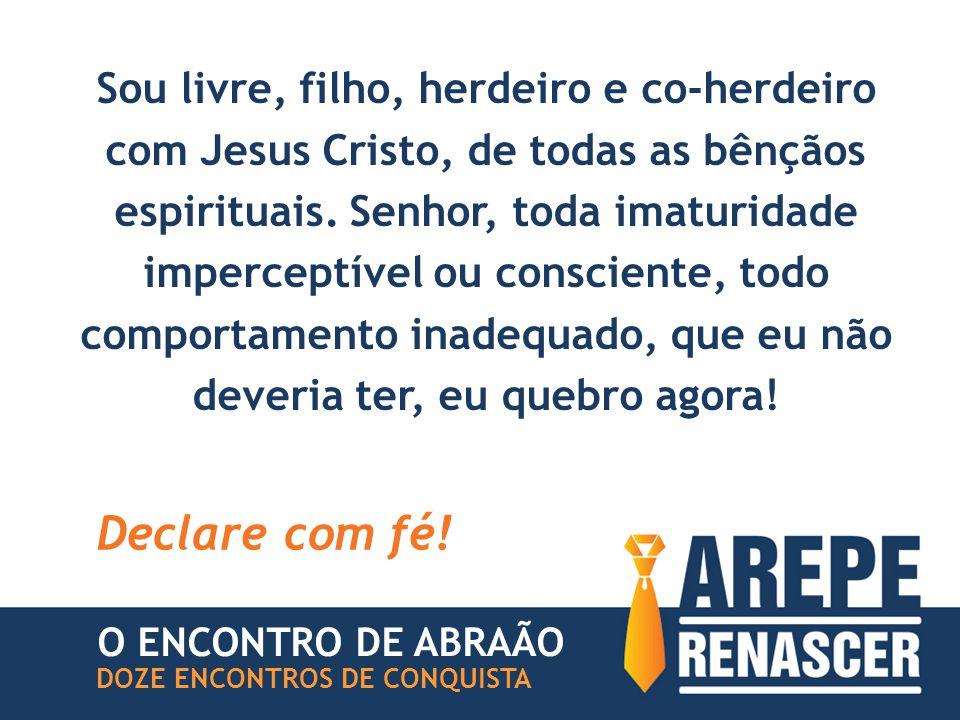 Sou livre, filho, herdeiro e co-herdeiro com Jesus Cristo, de todas as bênçãos espirituais. Senhor, toda imaturidade imperceptível ou consciente, todo comportamento inadequado, que eu não deveria ter, eu quebro agora!