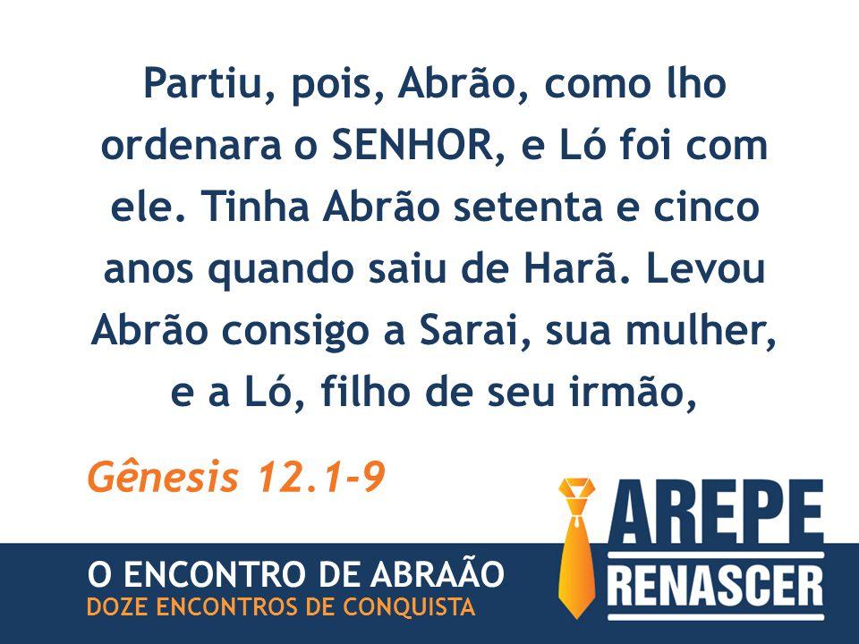 Partiu, pois, Abrão, como lho ordenara o SENHOR, e Ló foi com ele