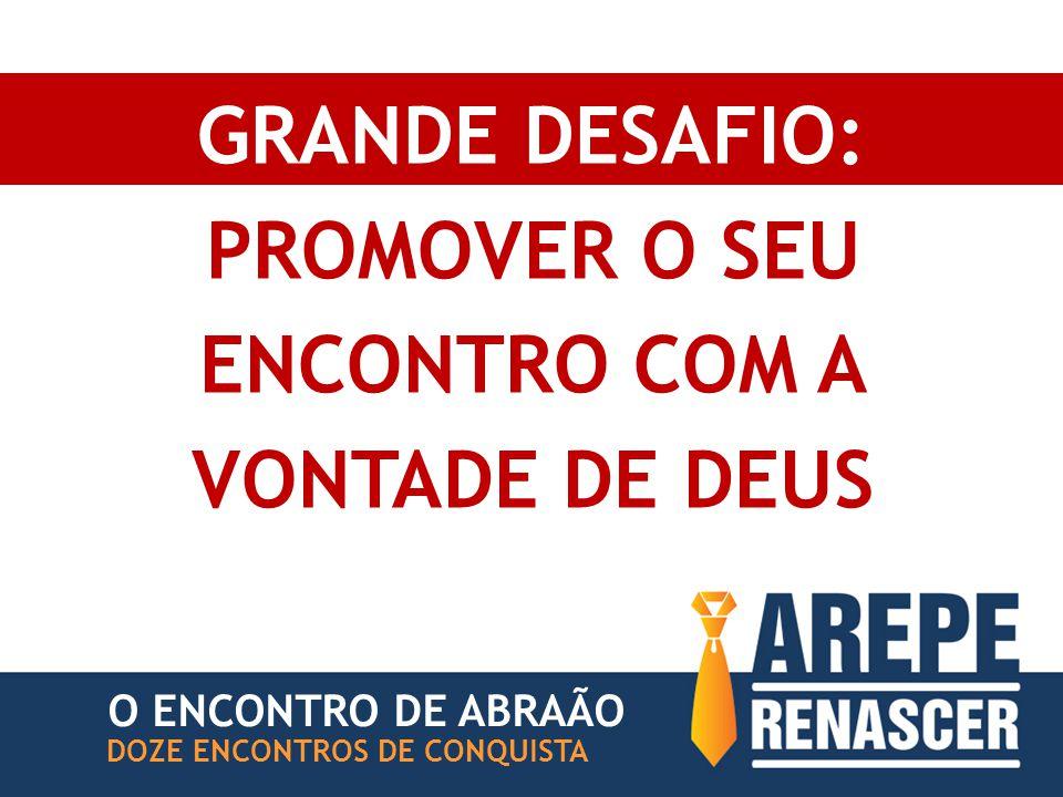 GRANDE DESAFIO: PROMOVER O SEU ENCONTRO COM A VONTADE DE DEUS