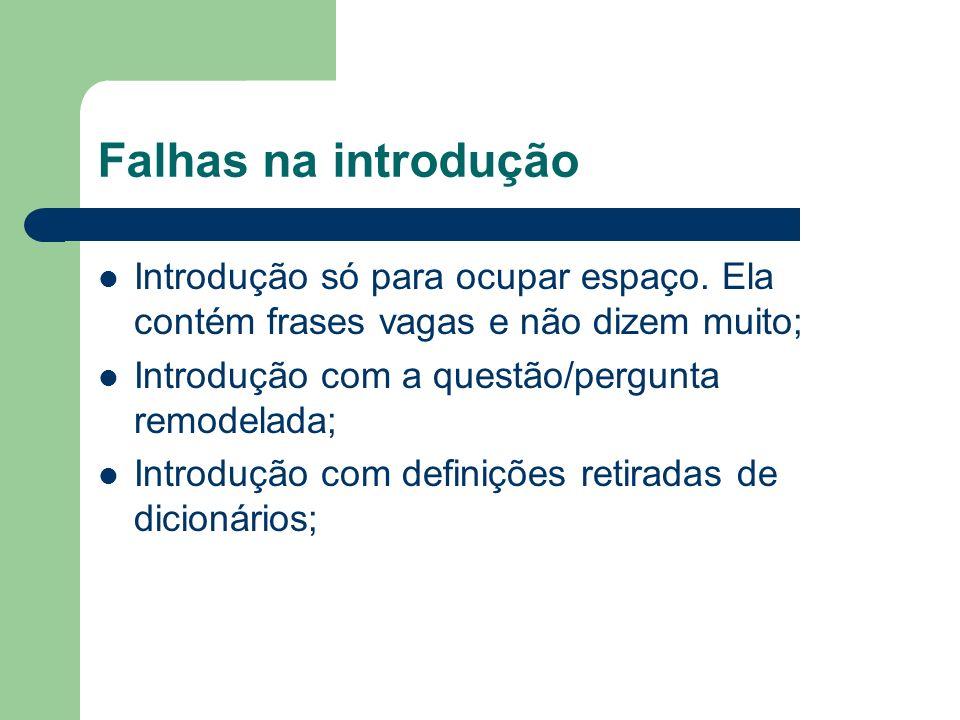 Falhas na introdução Introdução só para ocupar espaço. Ela contém frases vagas e não dizem muito; Introdução com a questão/pergunta remodelada;