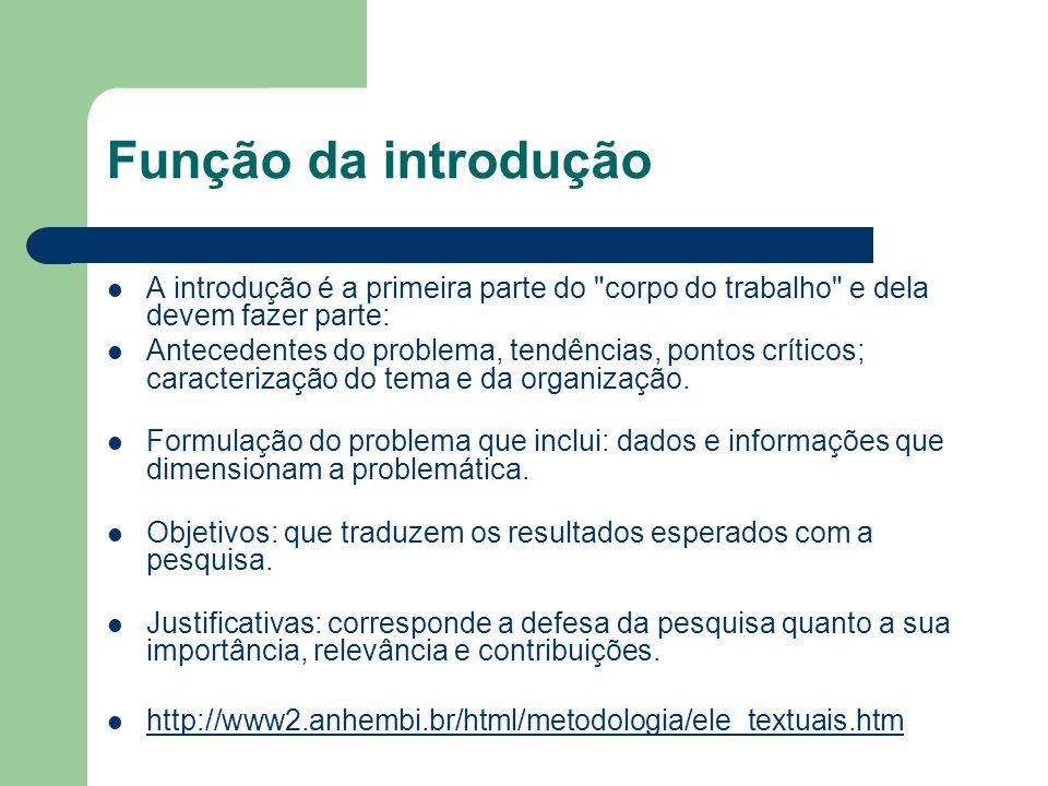 Função da introdução A introdução é a primeira parte do corpo do trabalho e dela devem fazer parte: