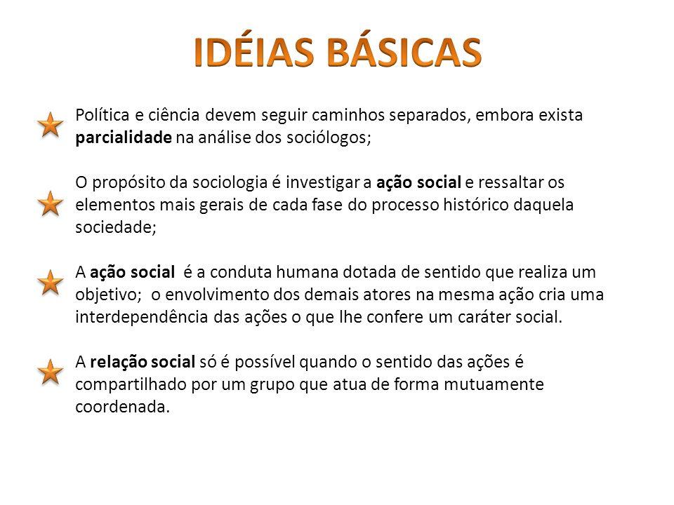 IDÉIAS BÁSICASPolítica e ciência devem seguir caminhos separados, embora exista parcialidade na análise dos sociólogos;