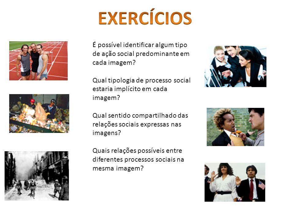 EXERCÍCIOS É possível identificar algum tipo de ação social predominante em cada imagem