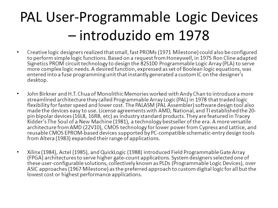 PAL User-Programmable Logic Devices – introduzido em 1978