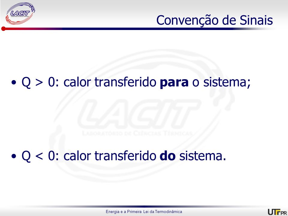 Convenção de Sinais Q > 0: calor transferido para o sistema; Q < 0: calor transferido do sistema.