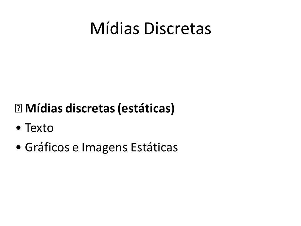 Mídias Discretas  Mídias discretas (estáticas) • Texto