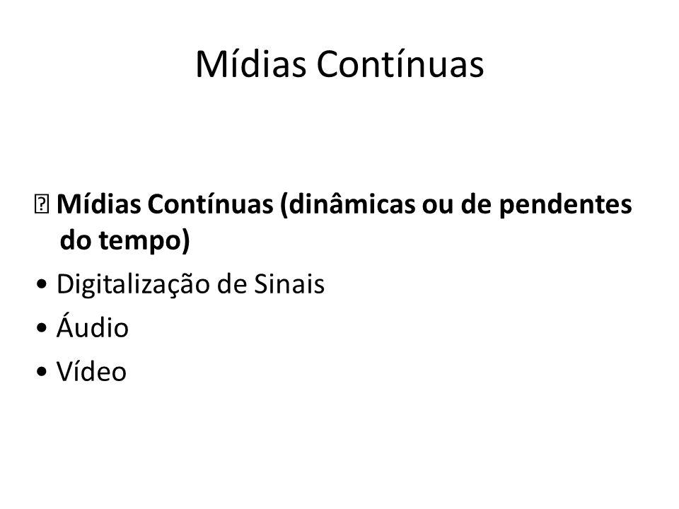Mídias Contínuas Mídias Contínuas (dinâmicas ou de pendentes do tempo) • Digitalização de Sinais.