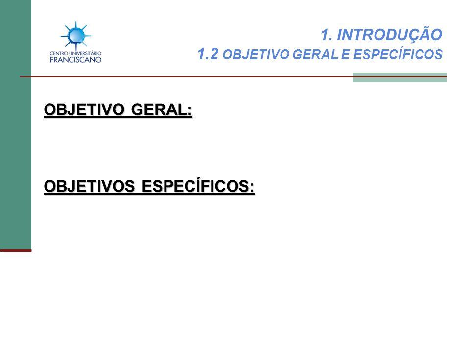 1. INTRODUÇÃO 1.2 OBJETIVO GERAL E ESPECÍFICOS