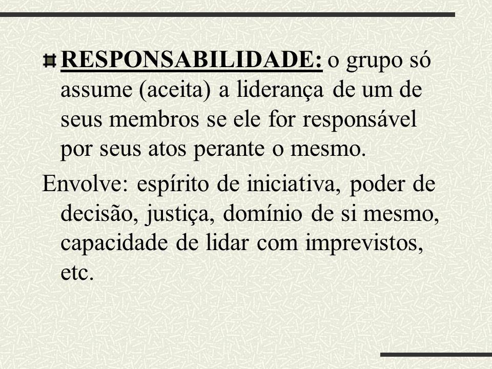 RESPONSABILIDADE: o grupo só assume (aceita) a liderança de um de seus membros se ele for responsável por seus atos perante o mesmo.