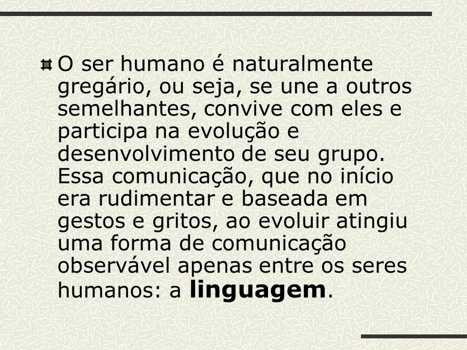 O ser humano é naturalmente gregário, ou seja, se une a outros semelhantes, convive com eles e participa na evolução e desenvolvimento de seu grupo.