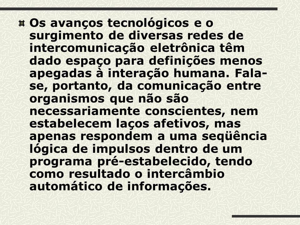 Os avanços tecnológicos e o surgimento de diversas redes de intercomunicação eletrônica têm dado espaço para definições menos apegadas à interação humana.