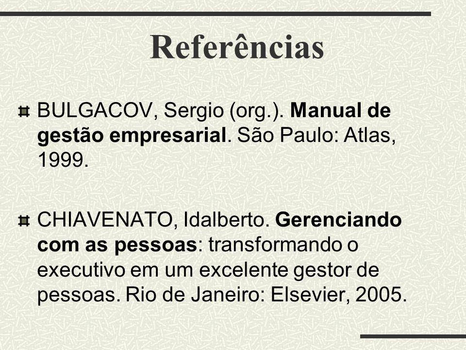 Referências BULGACOV, Sergio (org.). Manual de gestão empresarial. São Paulo: Atlas, 1999.