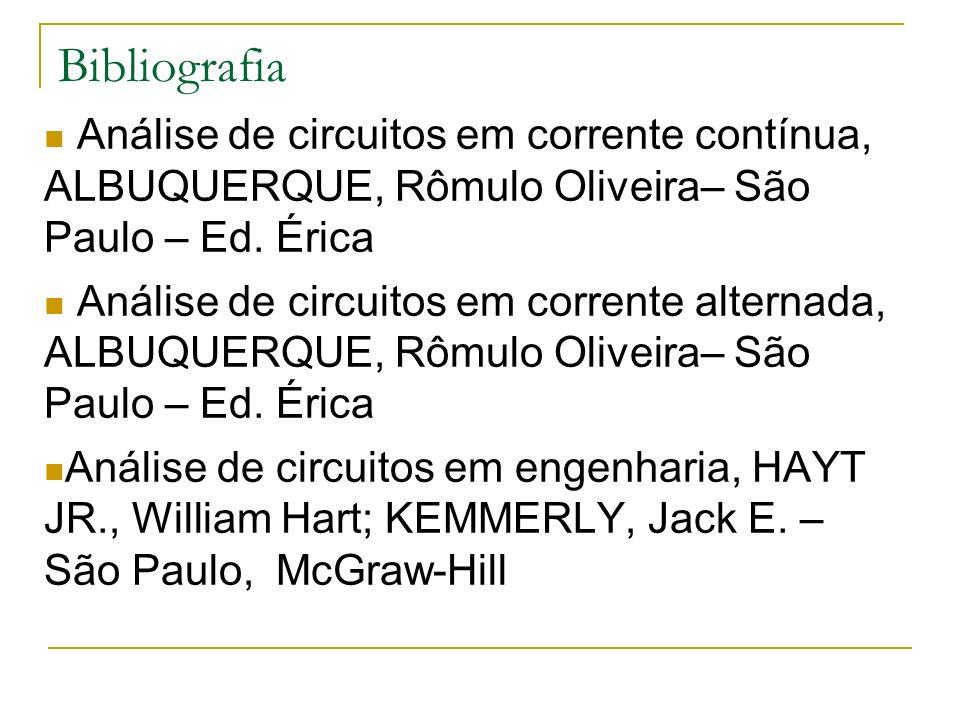 Bibliografia Análise de circuitos em corrente contínua, ALBUQUERQUE, Rômulo Oliveira– São Paulo – Ed. Érica.