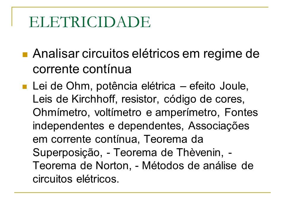 ELETRICIDADE Analisar circuitos elétricos em regime de corrente contínua.