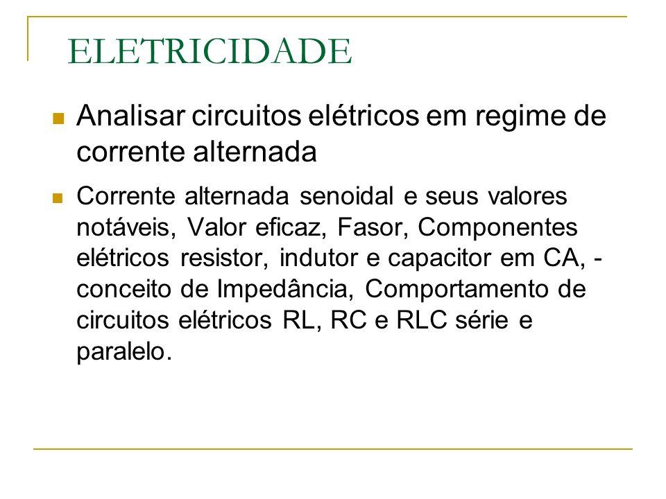 ELETRICIDADE Analisar circuitos elétricos em regime de corrente alternada.