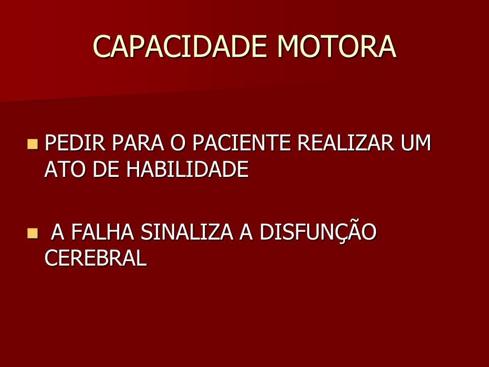 CAPACIDADE MOTORA PEDIR PARA O PACIENTE REALIZAR UM ATO DE HABILIDADE