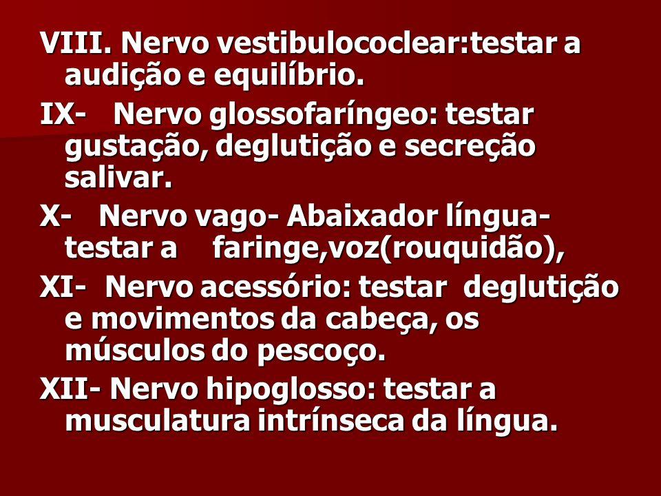 VIII. Nervo vestibulococlear:testar a audição e equilíbrio.
