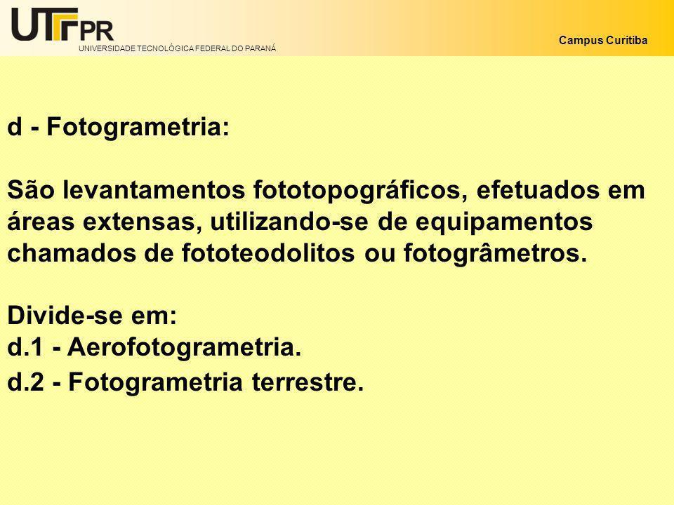 d - Fotogrametria: São levantamentos fototopográficos, efetuados em. áreas extensas, utilizando-se de equipamentos.