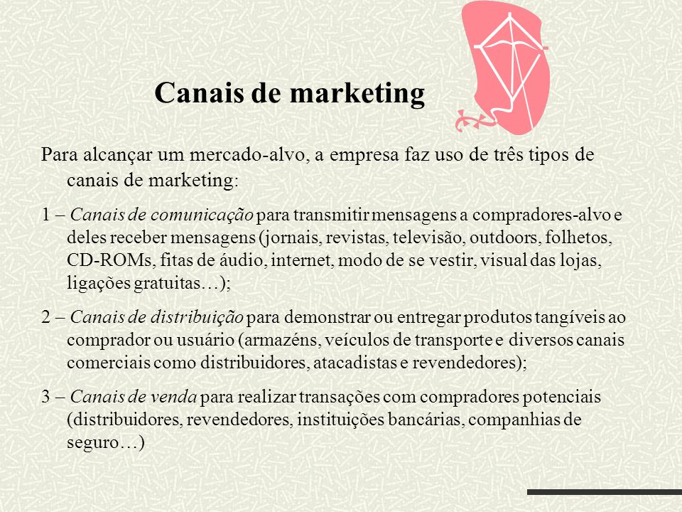 Canais de marketing Para alcançar um mercado-alvo, a empresa faz uso de três tipos de canais de marketing:
