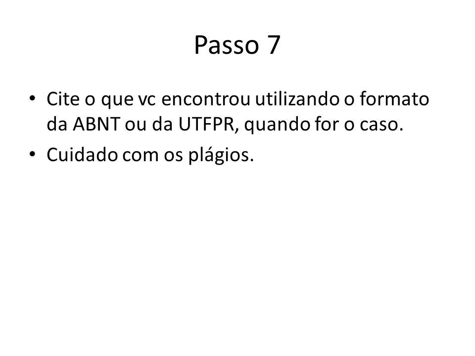 Passo 7 Cite o que vc encontrou utilizando o formato da ABNT ou da UTFPR, quando for o caso.