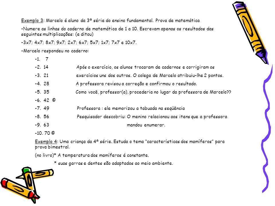 Exemplo 3: Marcelo é aluno da 3ª série do ensino fundamental