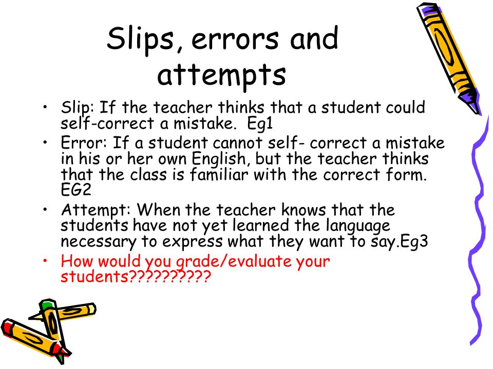 Slips, errors and attempts