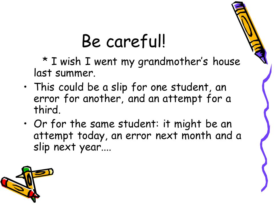 Be careful! * I wish I went my grandmother's house last summer.