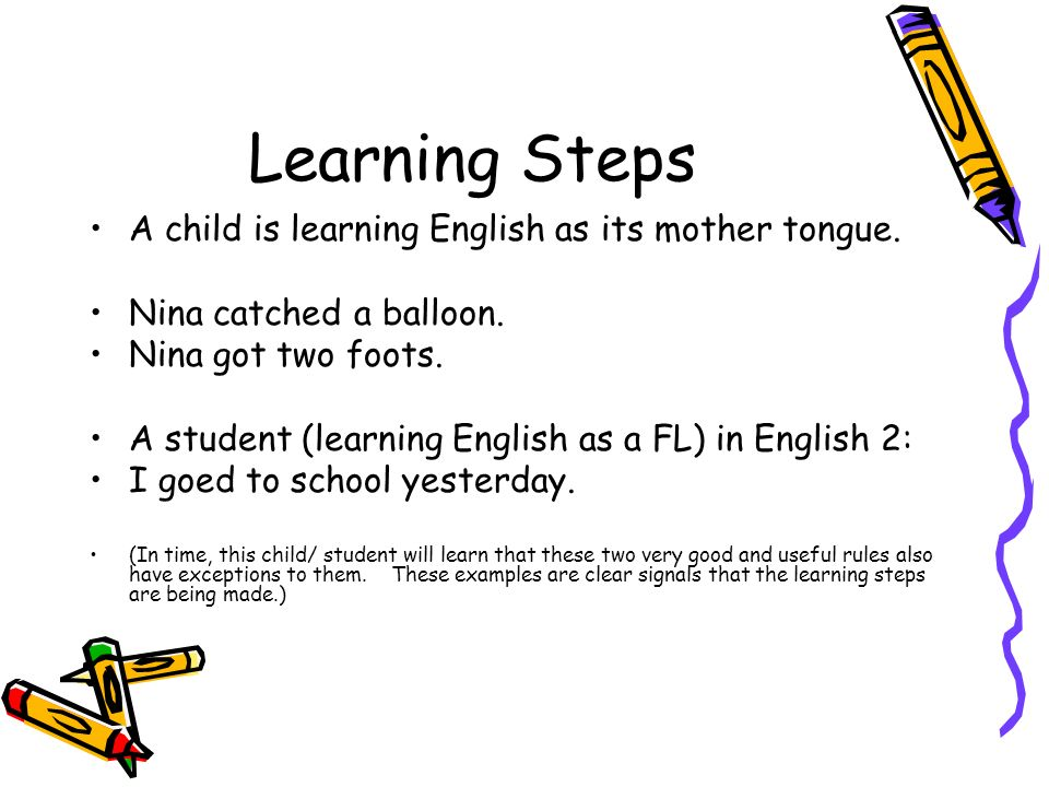 Learning Steps A child is learning English as its mother tongue.