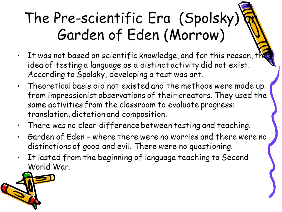 The Pre-scientific Era (Spolsky) or Garden of Eden (Morrow)