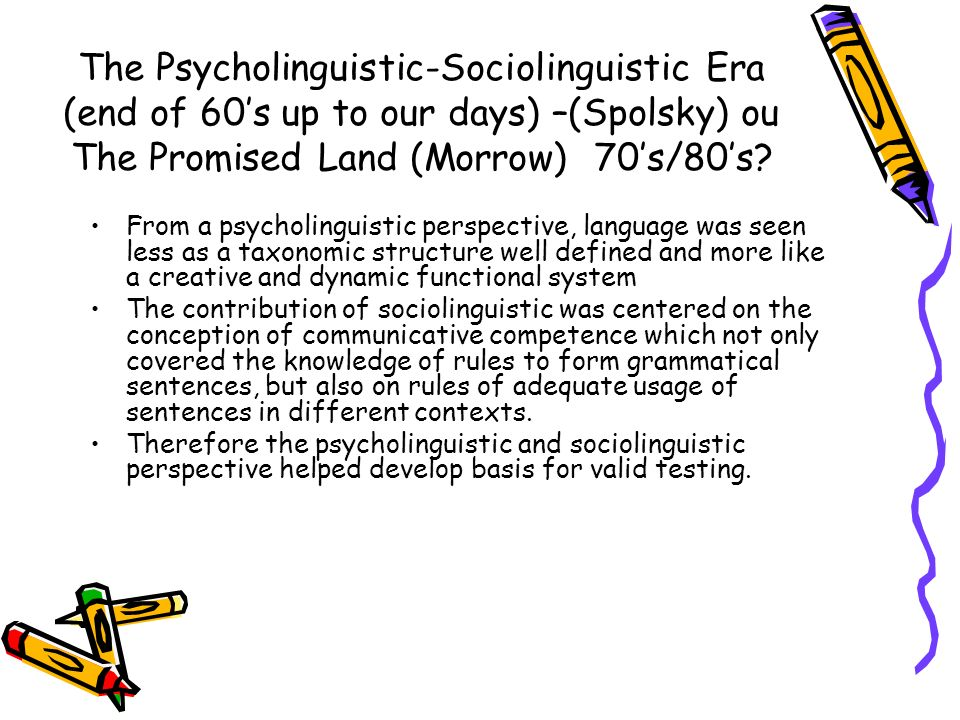 The Psycholinguistic-Sociolinguistic Era (end of 60's up to our days) –(Spolsky) ou The Promised Land (Morrow) 70's/80's
