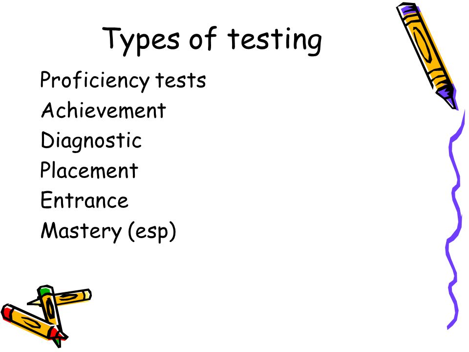 Types of testing Proficiency tests Achievement Diagnostic Placement