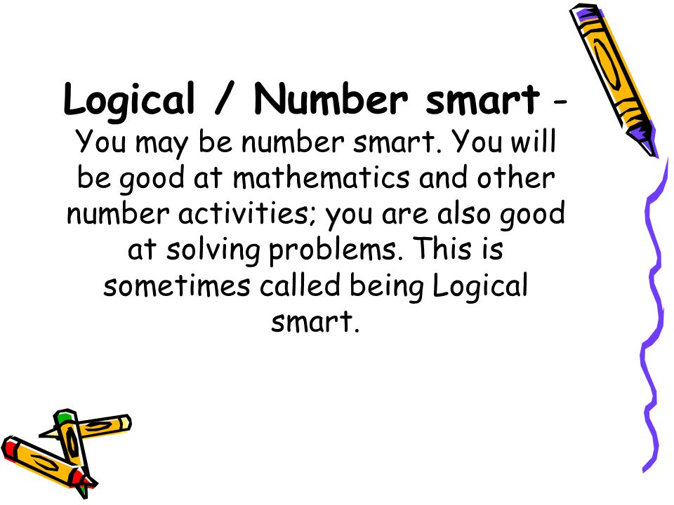 Logical / Number smart - You may be number smart