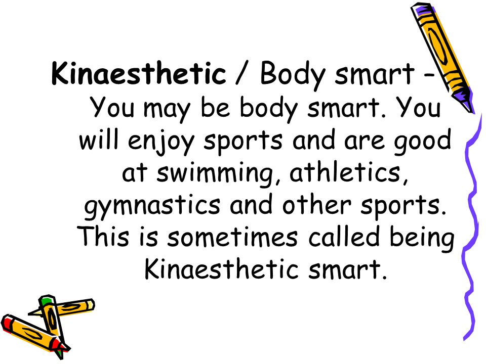 Kinaesthetic / Body smart – You may be body smart