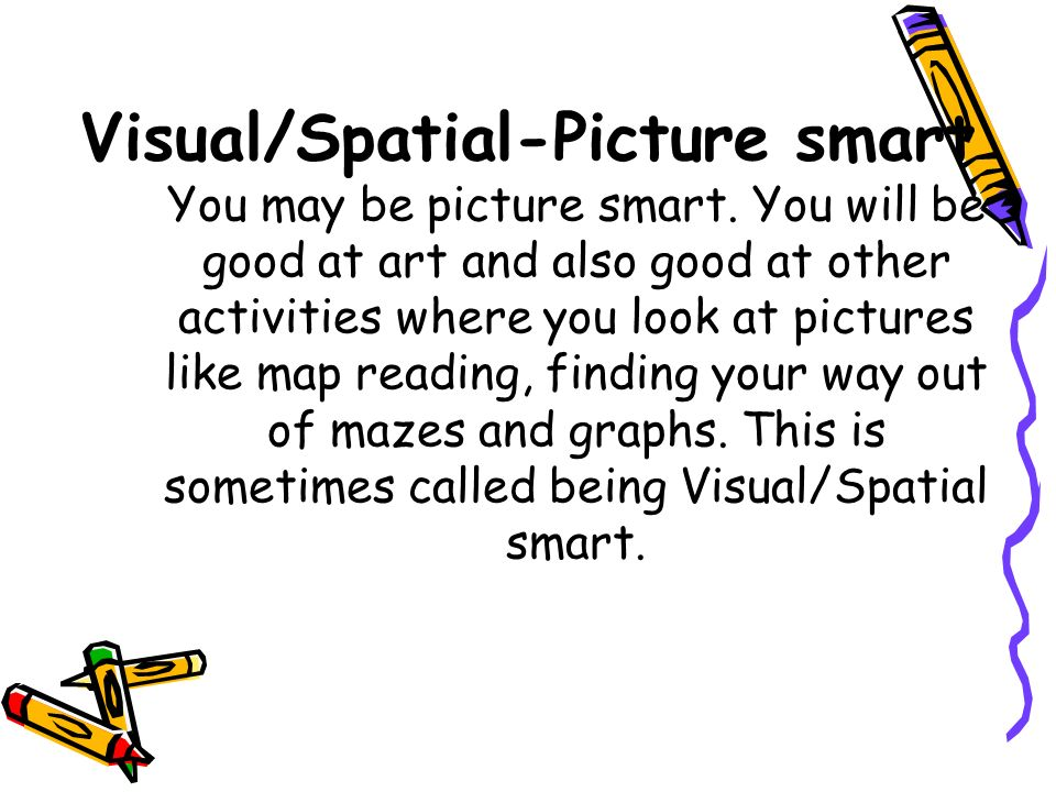 Visual/Spatial-Picture smart You may be picture smart