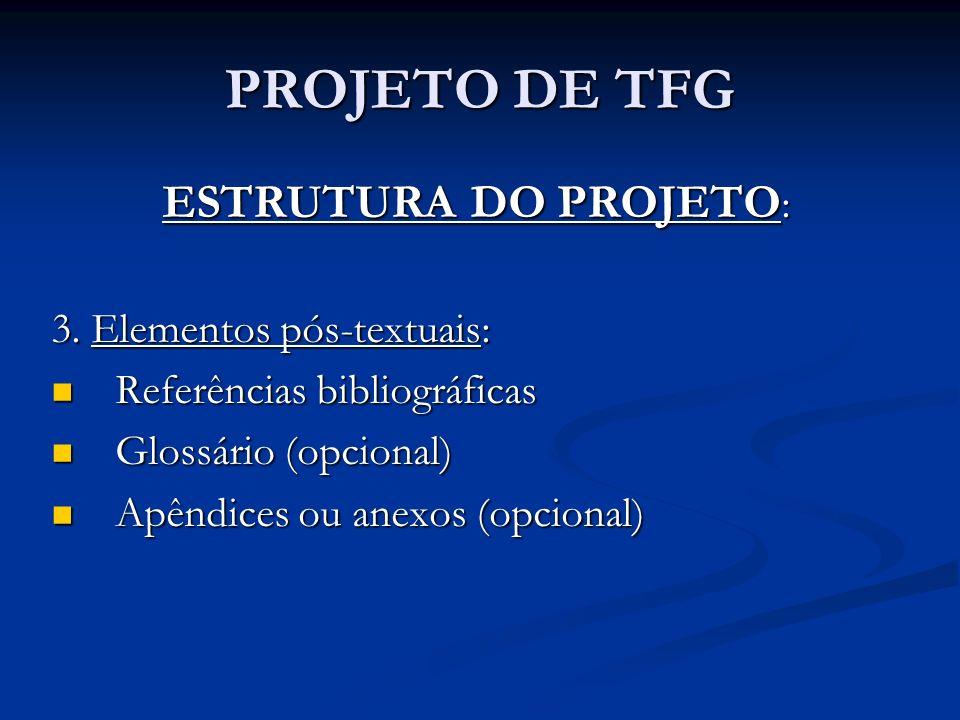 PROJETO DE TFG ESTRUTURA DO PROJETO: 3. Elementos pós-textuais: