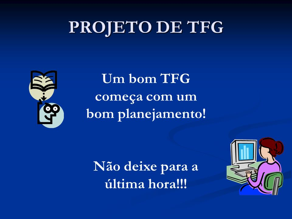 PROJETO DE TFG Um bom TFG começa com um bom planejamento!