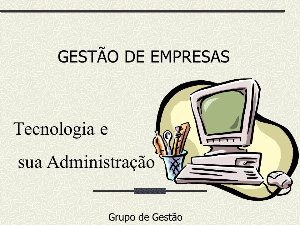 GESTÃO DE EMPRESAS Tecnologia e sua Administração Grupo de Gestão