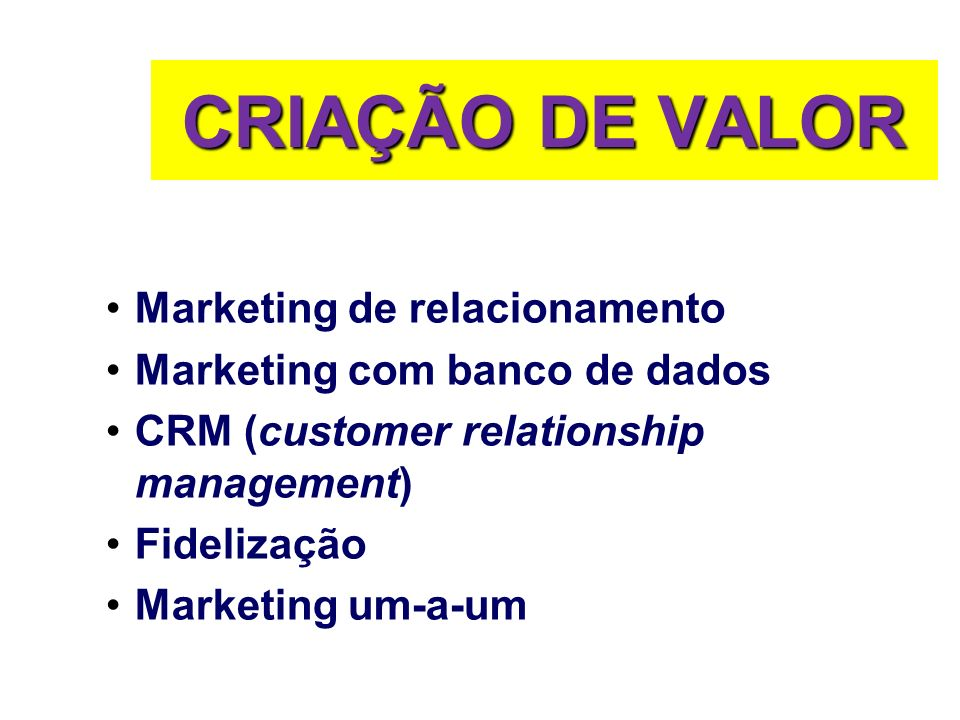 CRIAÇÃO DE VALOR Marketing de relacionamento