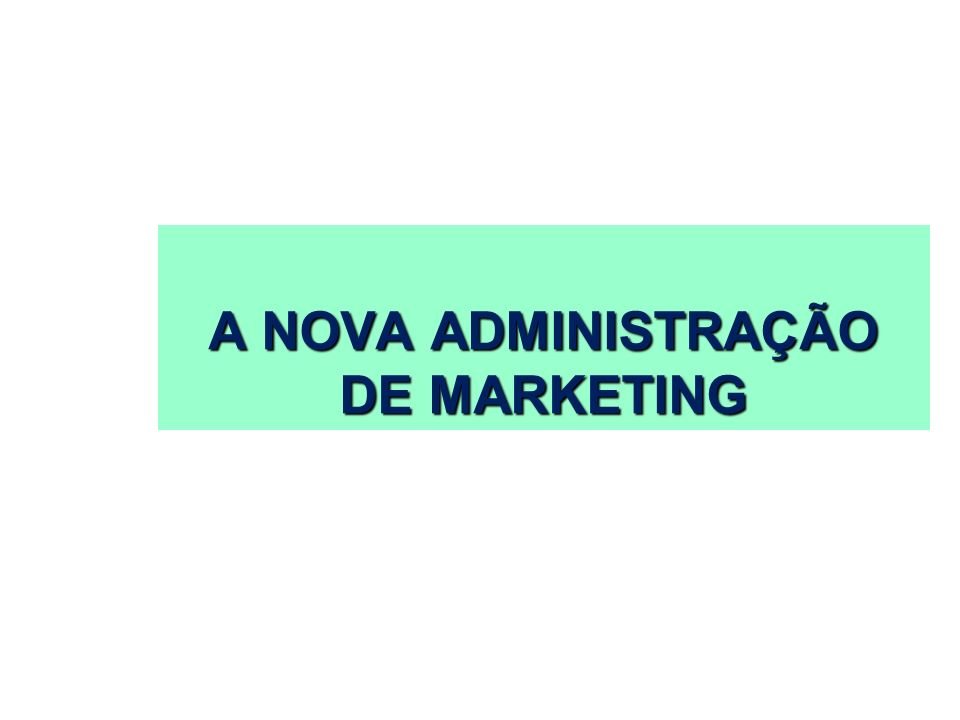 A NOVA ADMINISTRAÇÃO DE MARKETING