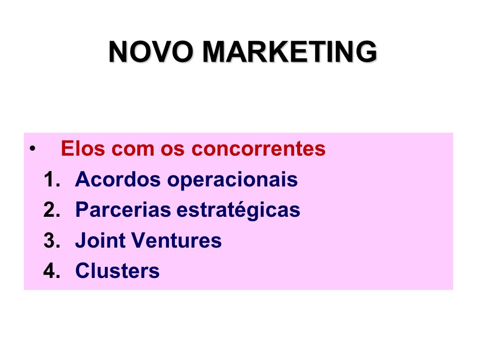 NOVO MARKETING Elos com os concorrentes Acordos operacionais