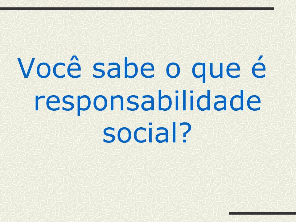 Você sabe o que é responsabilidade social