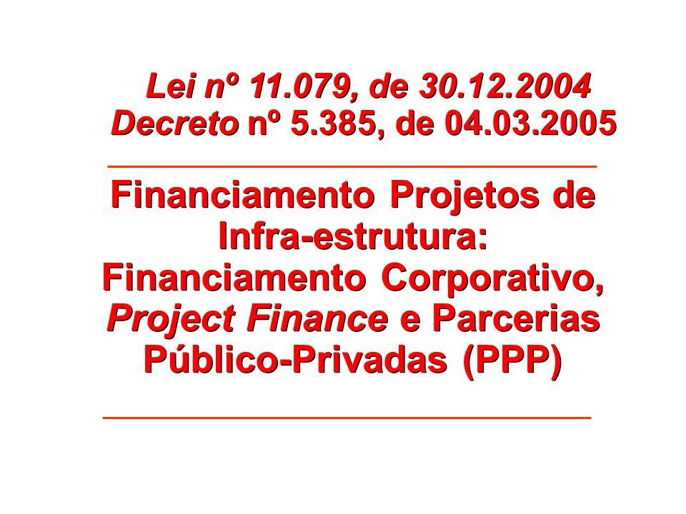 Lei nº 11.079, de 30.12.2004 Decreto nº 5.385, de 04.03.2005.