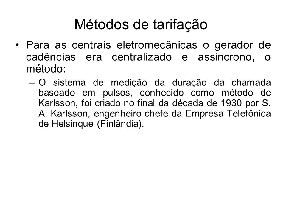 Métodos de tarifaçãoPara as centrais eletromecânicas o gerador de cadências era centralizado e assincrono, o método: