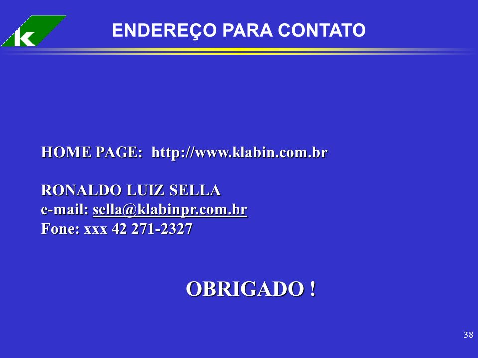 OBRIGADO ! ENDEREÇO PARA CONTATO HOME PAGE: http://www.klabin.com.br