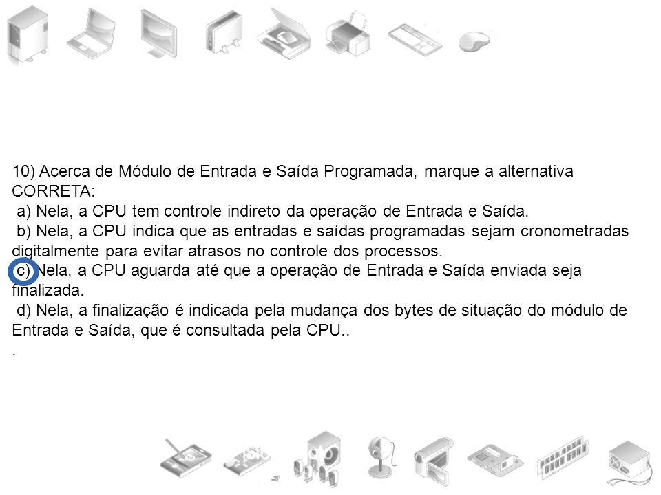 10) Acerca de Módulo de Entrada e Saída Programada, marque a alternativa CORRETA: